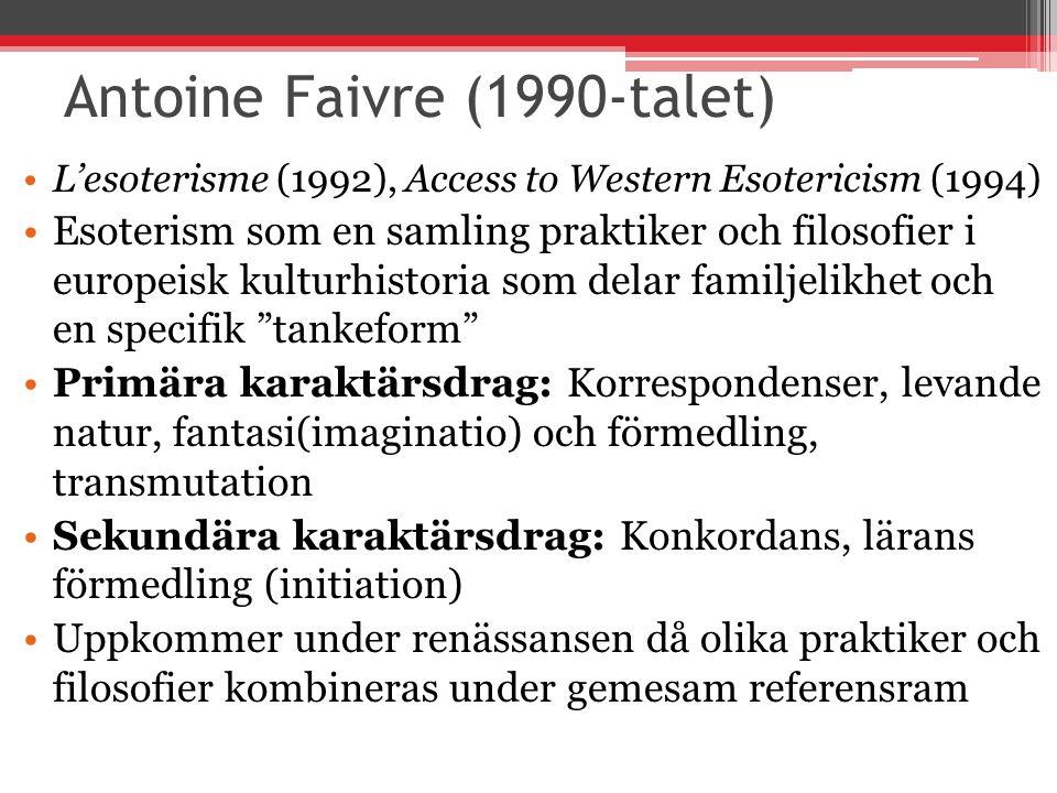 Antoine Faivre (1990-talet) L'esoterisme (1992), Access to Western Esotericism (1994) Esoterism som en samling praktiker och filosofier i europeisk ku