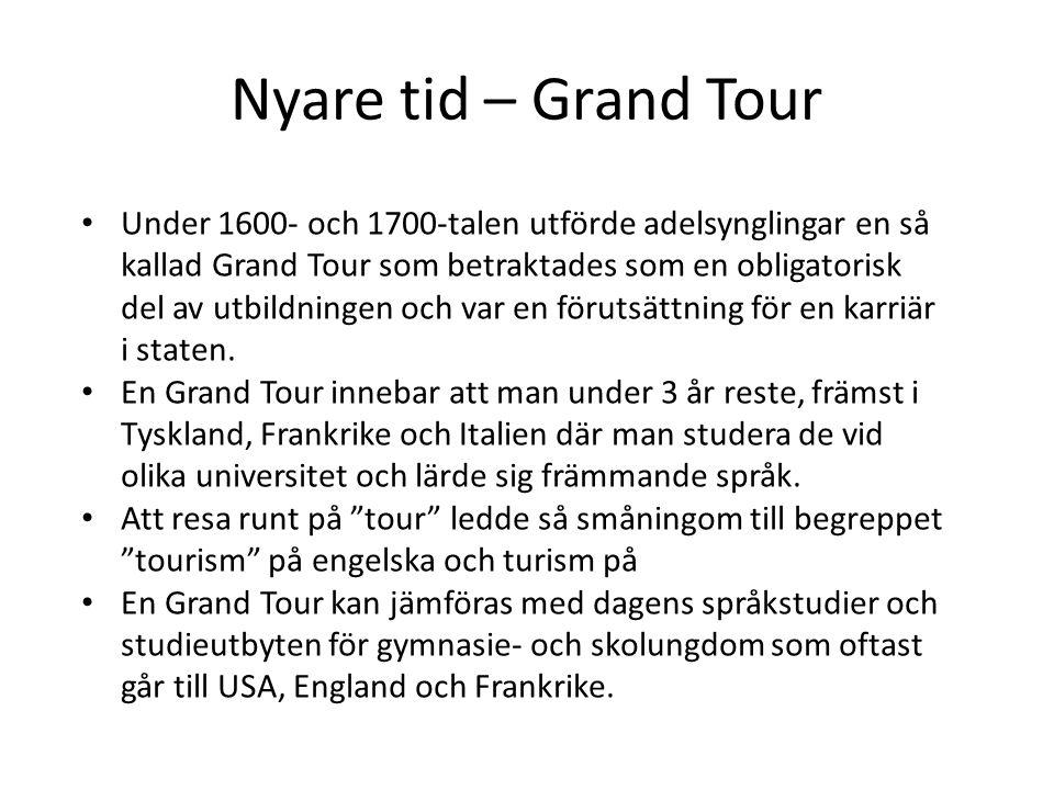 Nyare tid – Grand Tour Under 1600- och 1700-talen utförde adelsynglingar en så kallad Grand Tour som betraktades som en obligatorisk del av utbildningen och var en förutsättning för en karriär i staten.
