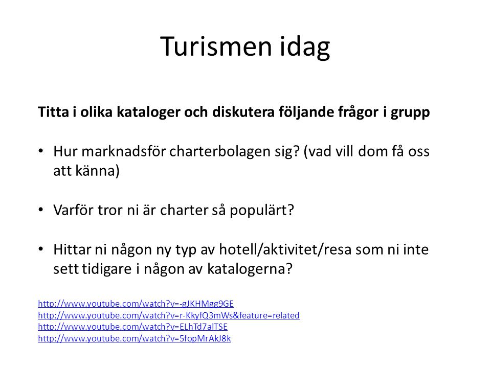 Turismen idag Titta i olika kataloger och diskutera följande frågor i grupp Hur marknadsför charterbolagen sig.