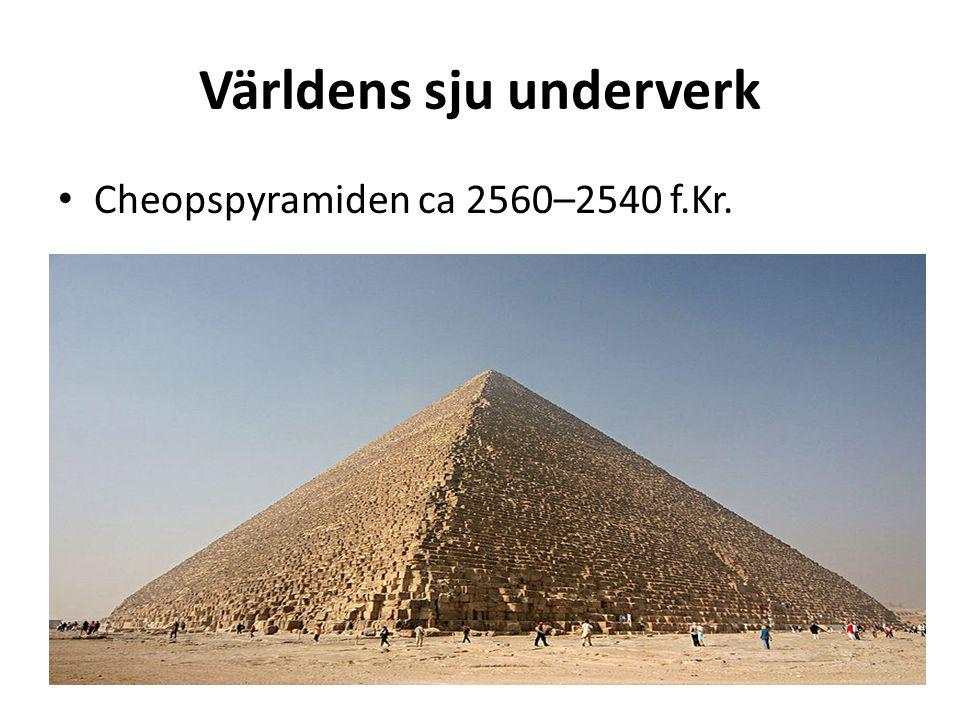 Världens sju underverk Cheopspyramiden ca 2560–2540 f.Kr.