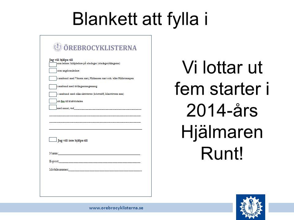 www.orebrocyklisterna.se Blankett att fylla i Vi lottar ut fem starter i 2014-års Hjälmaren Runt!