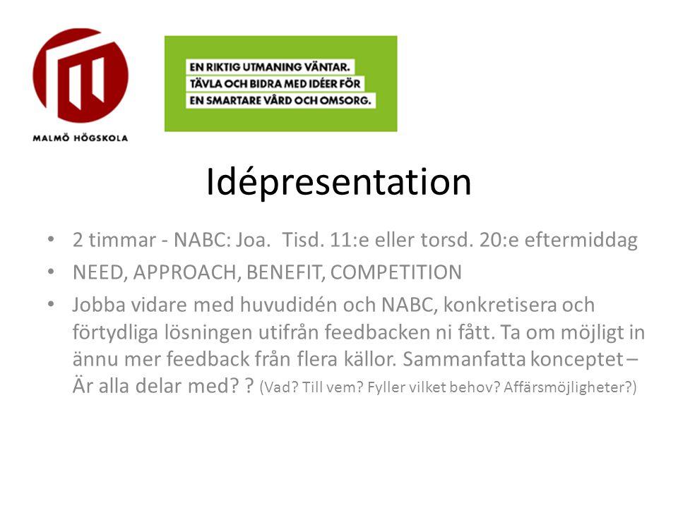 Idépresentation 2 timmar - NABC: Joa. Tisd. 11:e eller torsd. 20:e eftermiddag NEED, APPROACH, BENEFIT, COMPETITION Jobba vidare med huvudidén och NAB