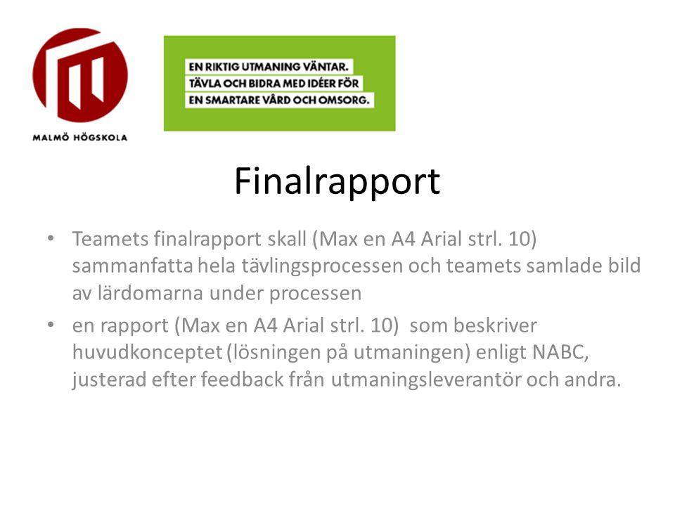 Finalrapport Teamets finalrapport skall (Max en A4 Arial strl. 10) sammanfatta hela tävlingsprocessen och teamets samlade bild av lärdomarna under pro