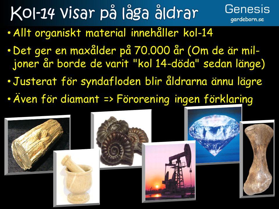 Allt organiskt material innehåller kol-14 Det ger en maxålder på 70.000 år (Om de är mil- joner år borde de varit