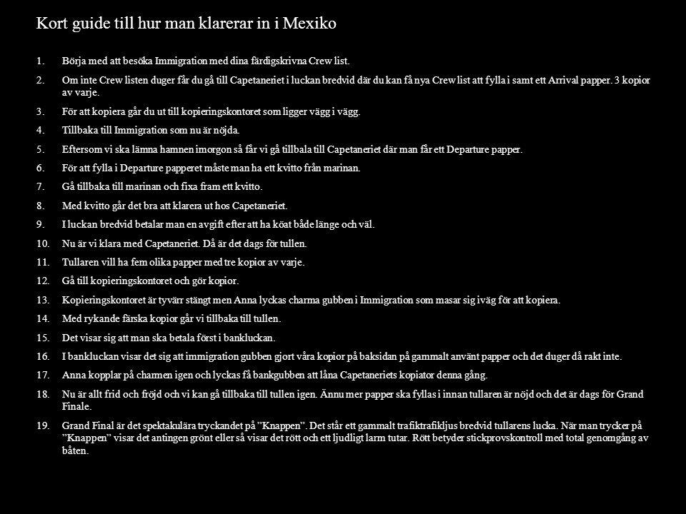 e Kort guide till hur man klarerar in i Mexiko 1.Börja med att besöka Immigration med dina färdigskrivna Crew list.