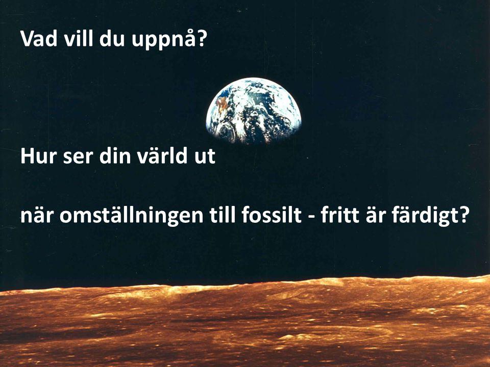 Vad vill du uppnå? Hur ser din värld ut när omställningen till fossilt - fritt är färdigt?