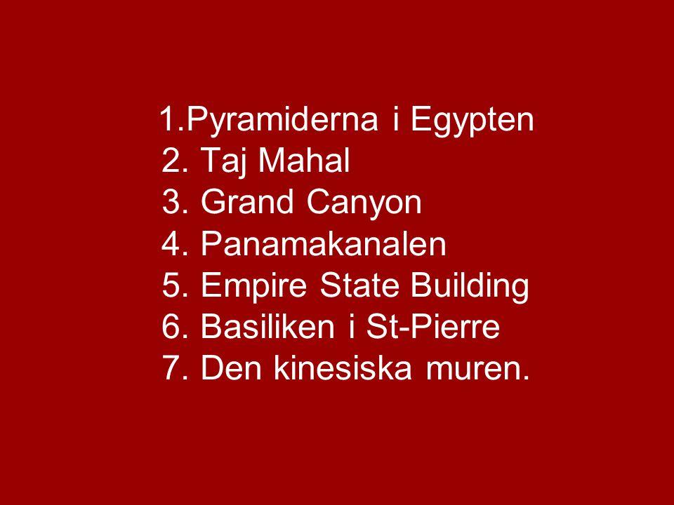 1.Pyramiderna i Egypten 2.Taj Mahal 3. Grand Canyon 4.