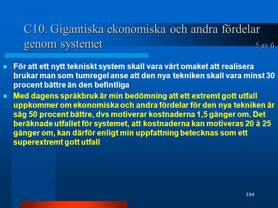 C10. Gigantiska ekonomiska och andra fördelar genom systemet 5 av 6 För att ett nytt tekniskt system skall vara värt omaket att realisera brukar man s
