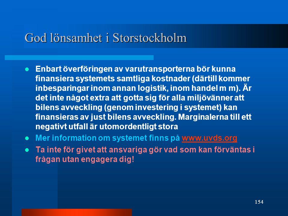 God lönsamhet i Storstockholm Enbart överföringen av varutransporterna bör kunna finansiera systemets samtliga kostnader (därtill kommer inbesparingar inom annan logistik, inom handel m m).