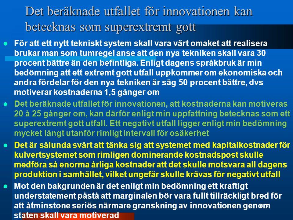 Det beräknade utfallet för innovationen kan betecknas som superextremt gott För att ett nytt tekniskt system skall vara värt omaket att realisera brukar man som tumregel anse att den nya tekniken skall vara 30 procent bättre än den befintliga.