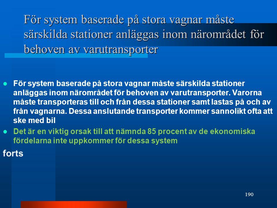 För system baserade på stora vagnar måste särskilda stationer anläggas inom närområdet för behoven av varutransporter För system baserade på stora vagnar måste särskilda stationer anläggas inom närområdet för behoven av varutransporter.