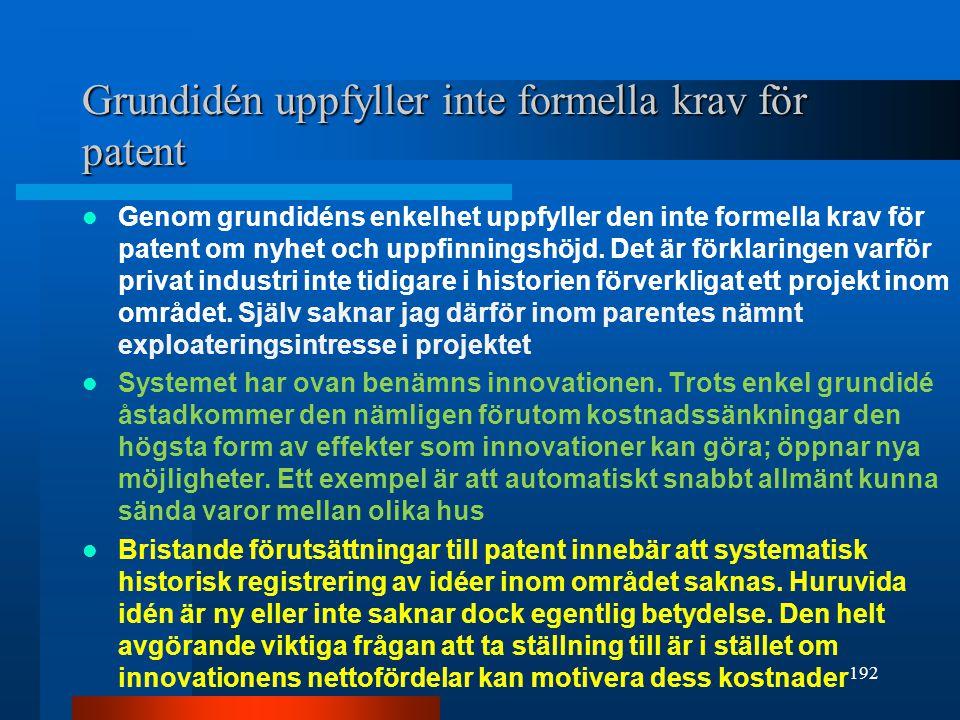 Grundidén uppfyller inte formella krav för patent Genom grundidéns enkelhet uppfyller den inte formella krav för patent om nyhet och uppfinningshöjd.