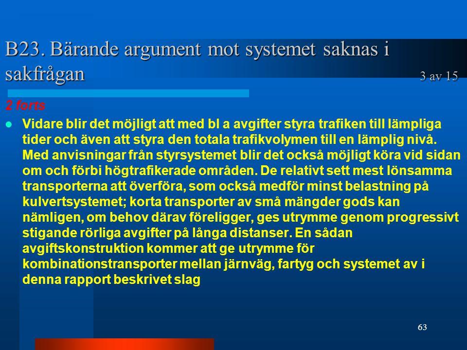 B23. Bärande argument mot systemet saknas i sakfrågan 3 av 15 2 forts Vidare blir det möjligt att med bl a avgifter styra trafiken till lämpliga tider