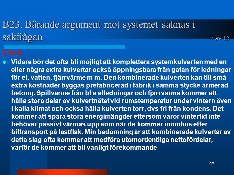 B23. Bärande argument mot systemet saknas i sakfrågan 7 av 15 5 forts Vidare bör det ofta bli möjligt att komplettera systemkulverten med en eller någ