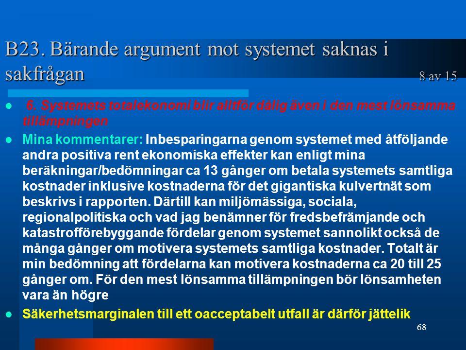 B23.Bärande argument mot systemet saknas i sakfrågan 8 av 15 6.