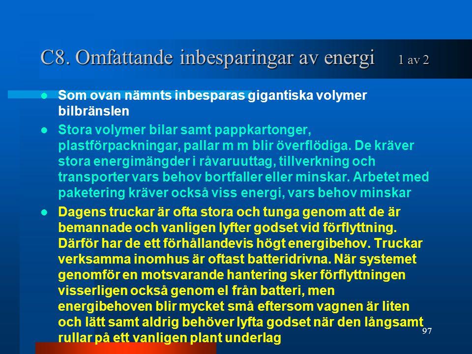 C8. Omfattande inbesparingar av energi 1 av 2 Som ovan nämnts inbesparas gigantiska volymer bilbränslen Stora volymer bilar samt pappkartonger, plastf