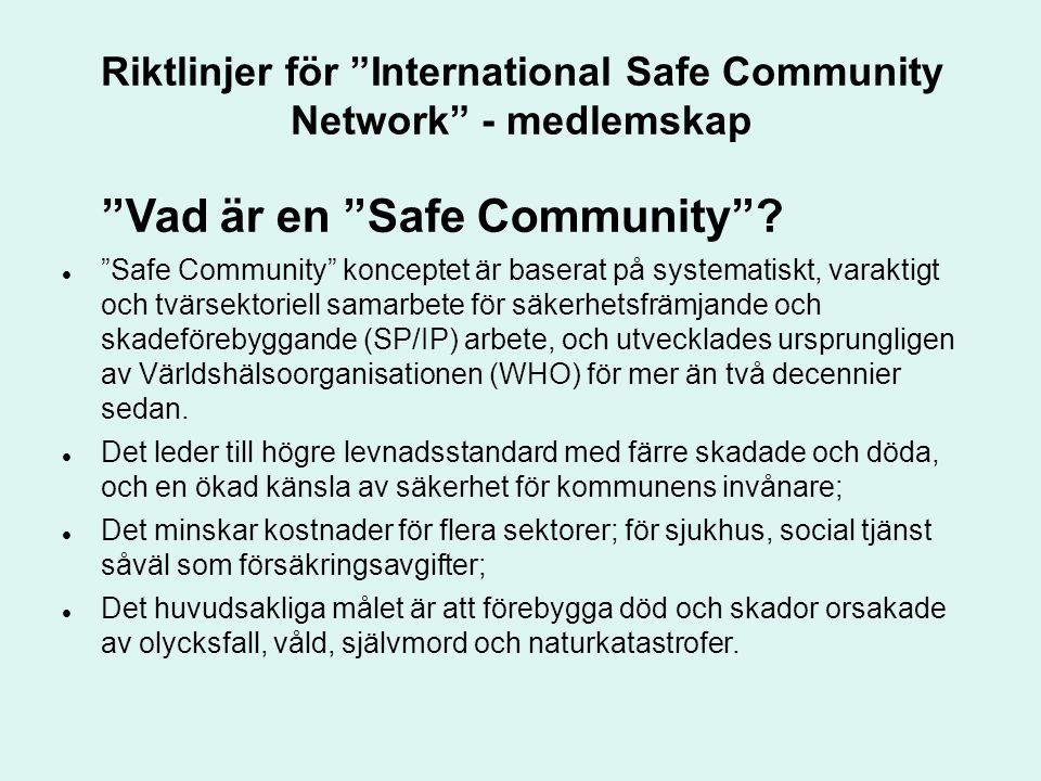 """Riktlinjer för """"International Safe Community Network"""" - medlemskap """"Vad är en """"Safe Community""""? """"Safe Community"""" konceptet är baserat på systematiskt,"""