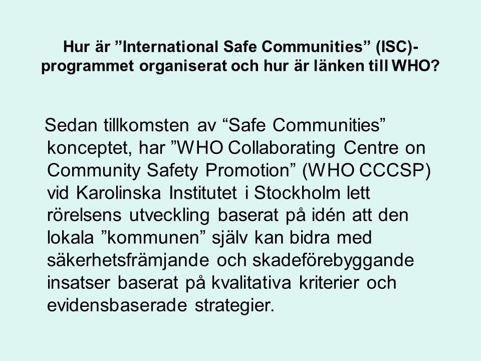 """Hur är """"International Safe Communities"""" (ISC)- programmet organiserat och hur är länken till WHO? Sedan tillkomsten av """"Safe Communities"""" konceptet, h"""