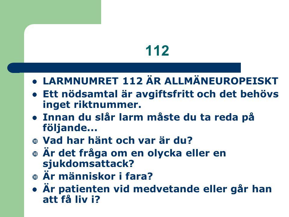 112 LARMNUMRET 112 ÄR ALLMÄNEUROPEISKT Ett nödsamtal är avgiftsfritt och det behövs inget riktnummer. Innan du slår larm måste du ta reda på följande.