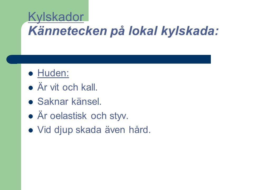 Kylskador Kännetecken på lokal kylskada: Huden: Är vit och kall. Saknar känsel. Är oelastisk och styv. Vid djup skada även hård.