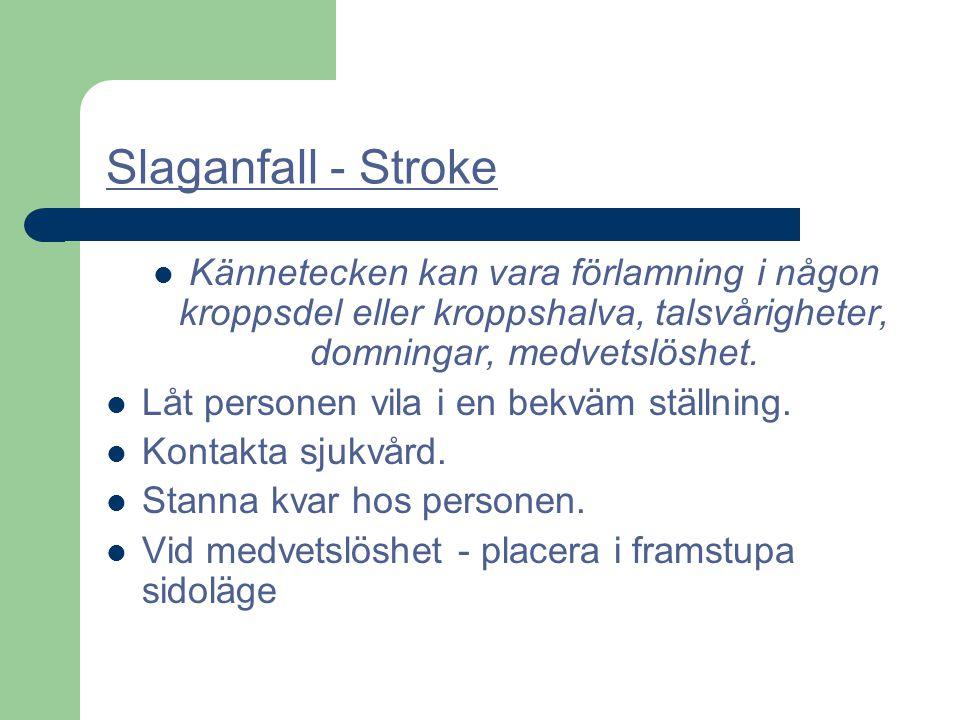 Slaganfall - Stroke Kännetecken kan vara förlamning i någon kroppsdel eller kroppshalva, talsvårigheter, domningar, medvetslöshet. Låt personen vila i