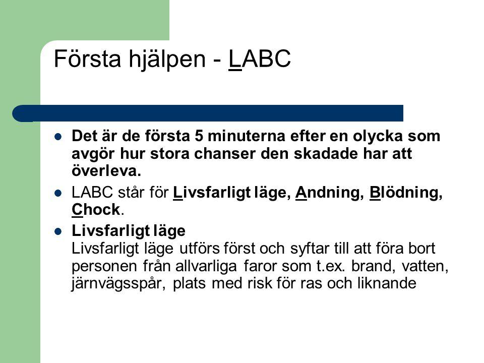 Första hjälpen - LABC Det är de första 5 minuterna efter en olycka som avgör hur stora chanser den skadade har att överleva. LABC står för Livsfarligt