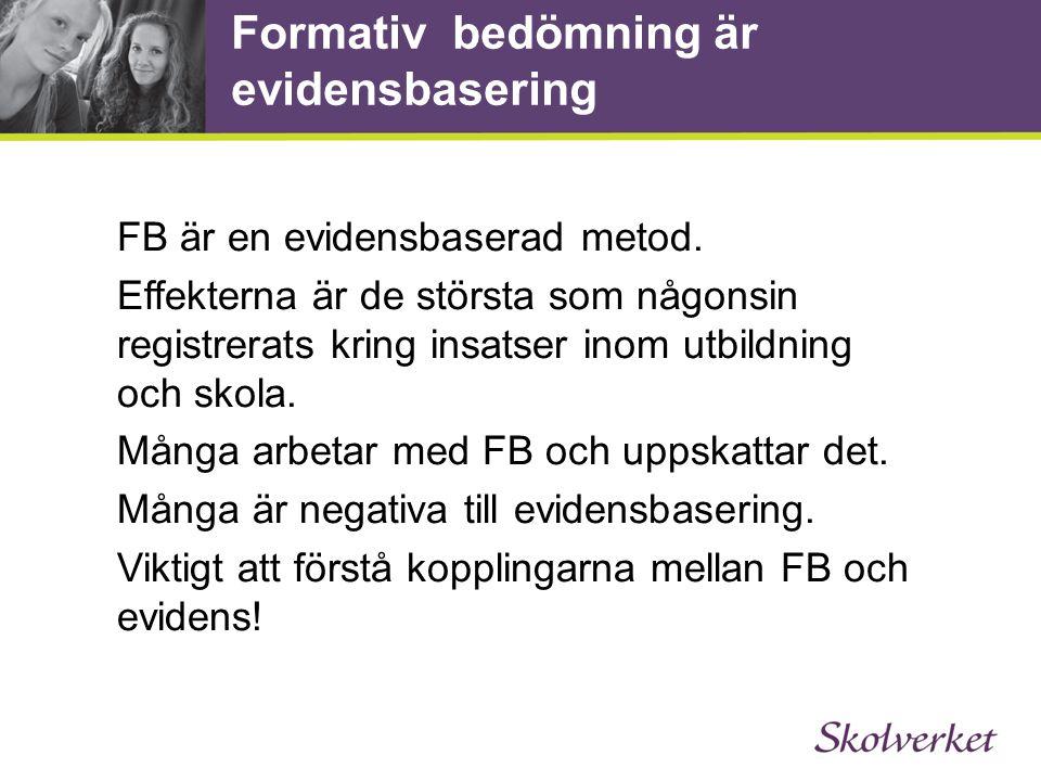 Formativ bedömning är evidensbasering FB är en evidensbaserad metod. Effekterna är de största som någonsin registrerats kring insatser inom utbildning