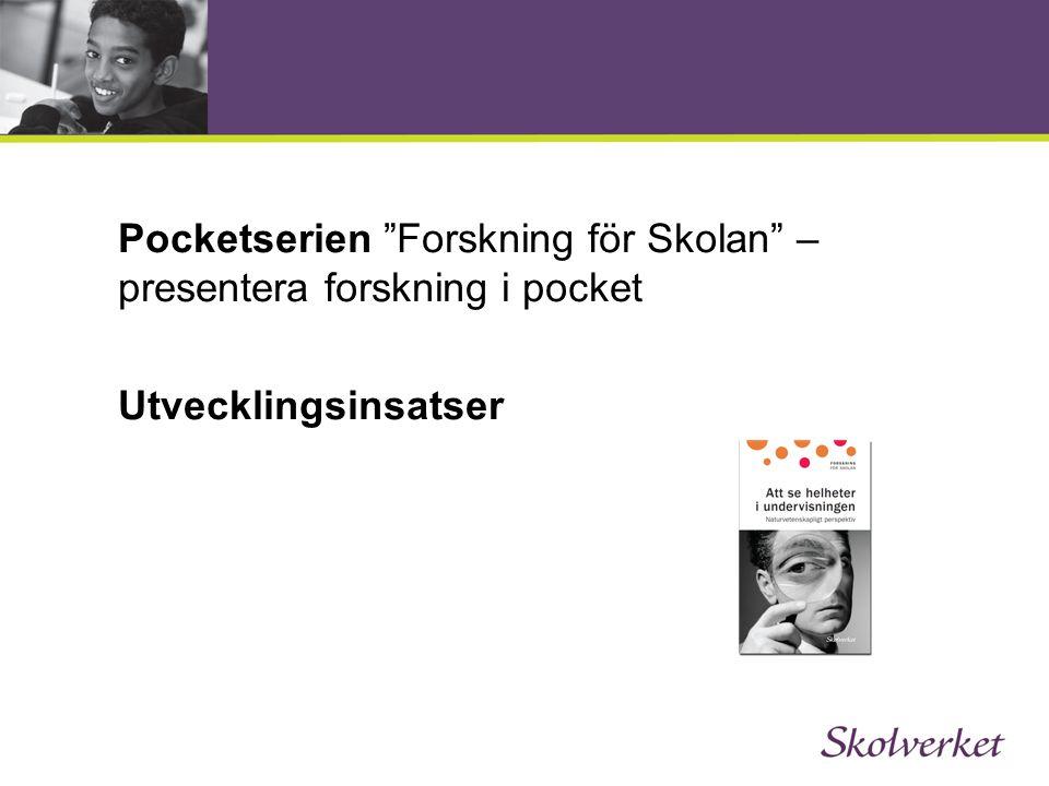 """Pocketserien """"Forskning för Skolan"""" – presentera forskning i pocket Utvecklingsinsatser"""