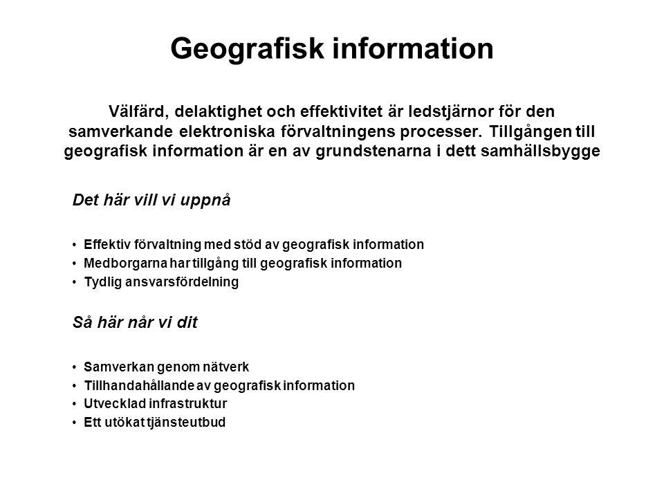 Geografisk information Välfärd, delaktighet och effektivitet är ledstjärnor för den samverkande elektroniska förvaltningens processer. Tillgången till