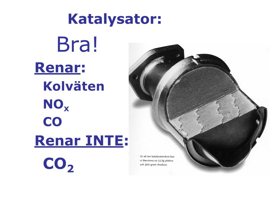 Katalysator: Renar: Kolväten NO x CO Renar INTE: CO 2 Bra!