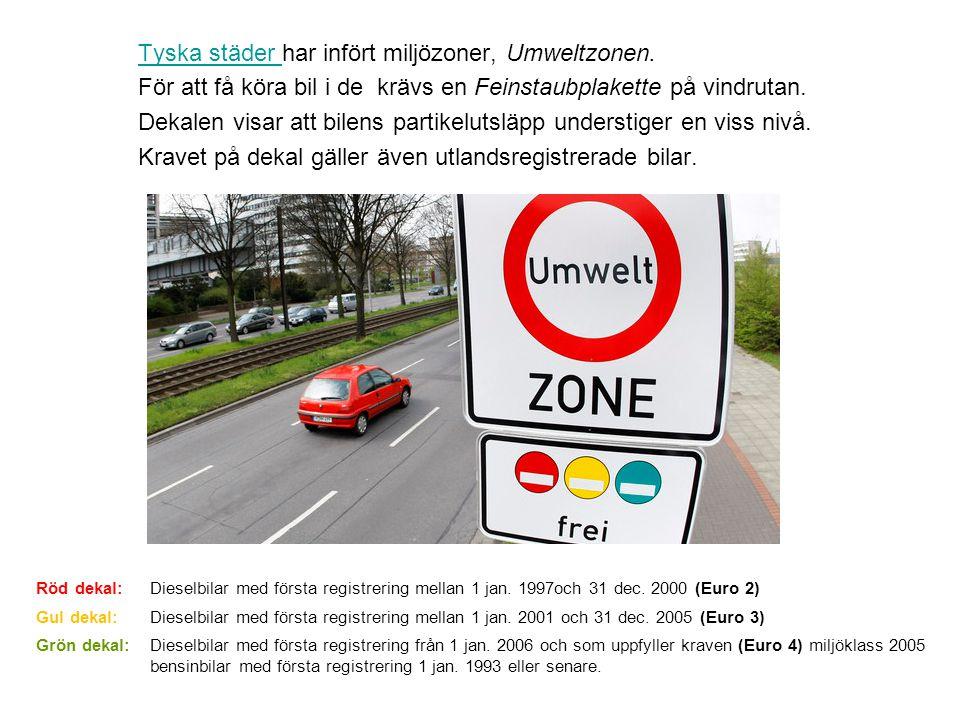 Tyska städer Tyska städer har infört miljözoner, Umweltzonen. För att få köra bil i de krävs en Feinstaubplakette på vindrutan. Dekalen visar att bile