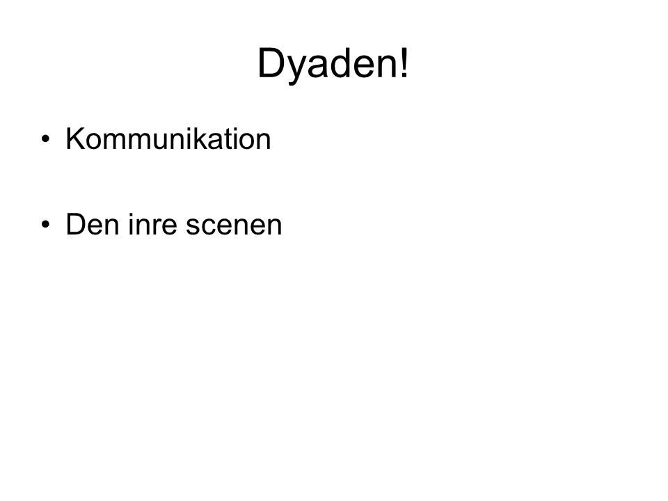 Dyaden! Kommunikation Den inre scenen