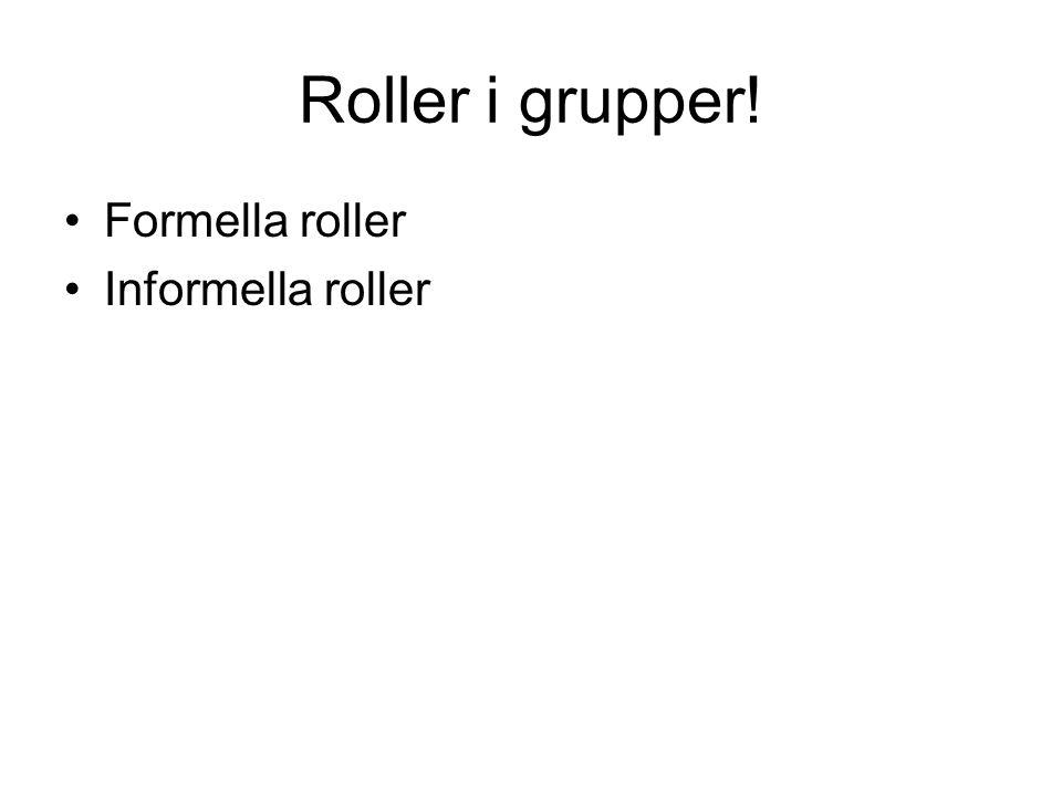 Roller i grupper! Formella roller Informella roller