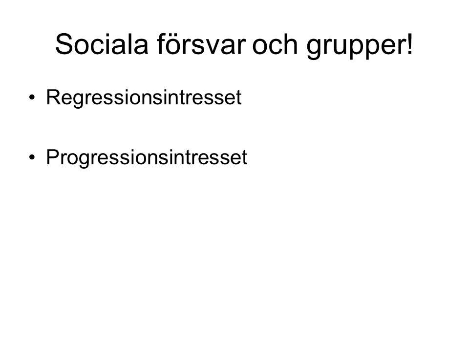 Sociala försvar och grupper! Regressionsintresset Progressionsintresset