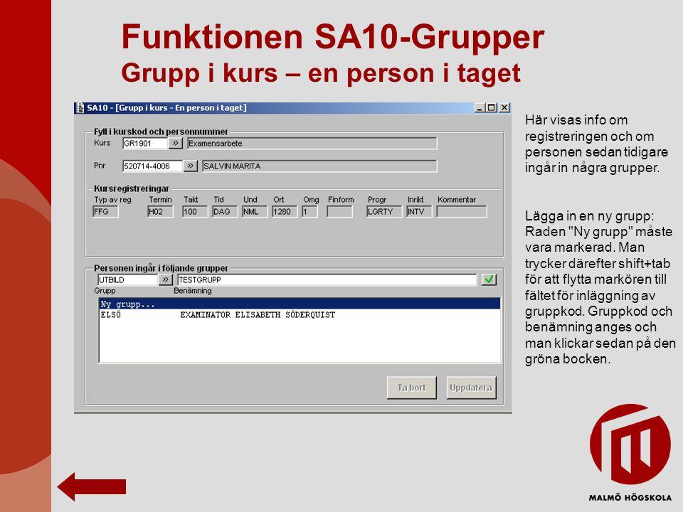 Funktionen SA10-Grupper Grupp i kurs – en person i taget Här visas info om registreringen och om personen sedan tidigare ingår in några grupper. Lägga