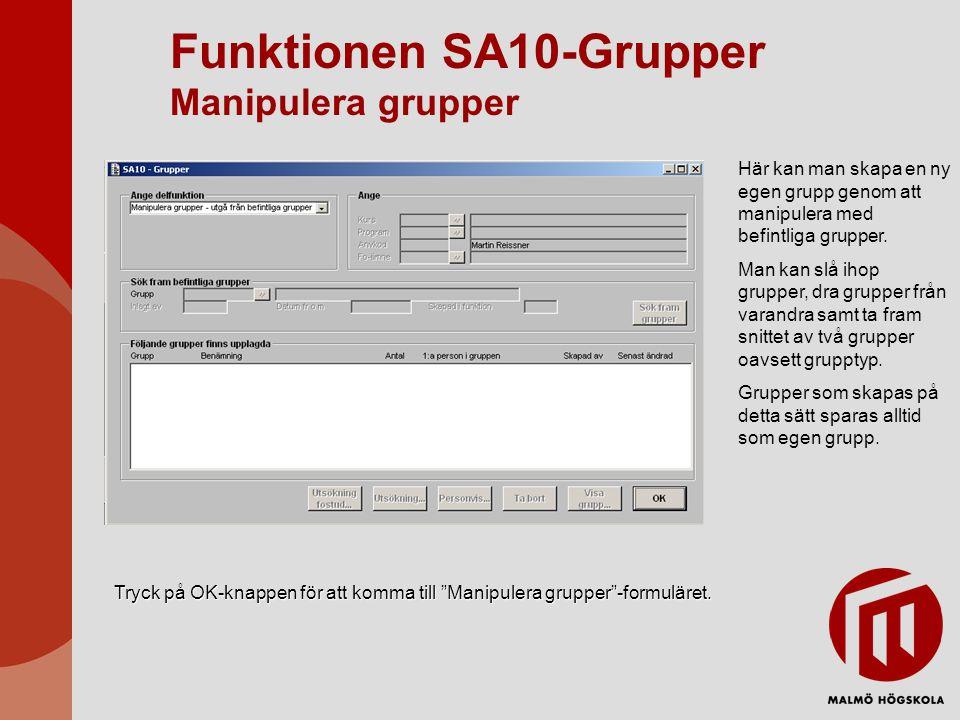 Funktionen SA10-Grupper Manipulera grupper Här kan man skapa en ny egen grupp genom att manipulera med befintliga grupper. Man kan slå ihop grupper, d