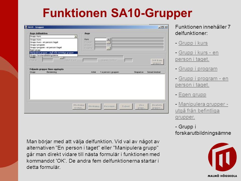 Funktionen SA10-Grupper Manipulera grupper Alla tre alternativ leder till formuläret Sök fram grupp i vilket man söker fram den grupp man vill manipulera.