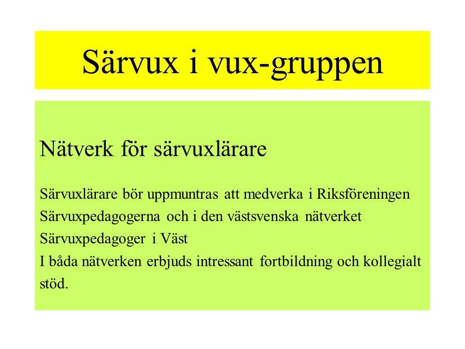 Särvux i vux-gruppen Nätverk för särvuxlärare Särvuxlärare bör uppmuntras att medverka i Riksföreningen Särvuxpedagogerna och i den västsvenska nätver