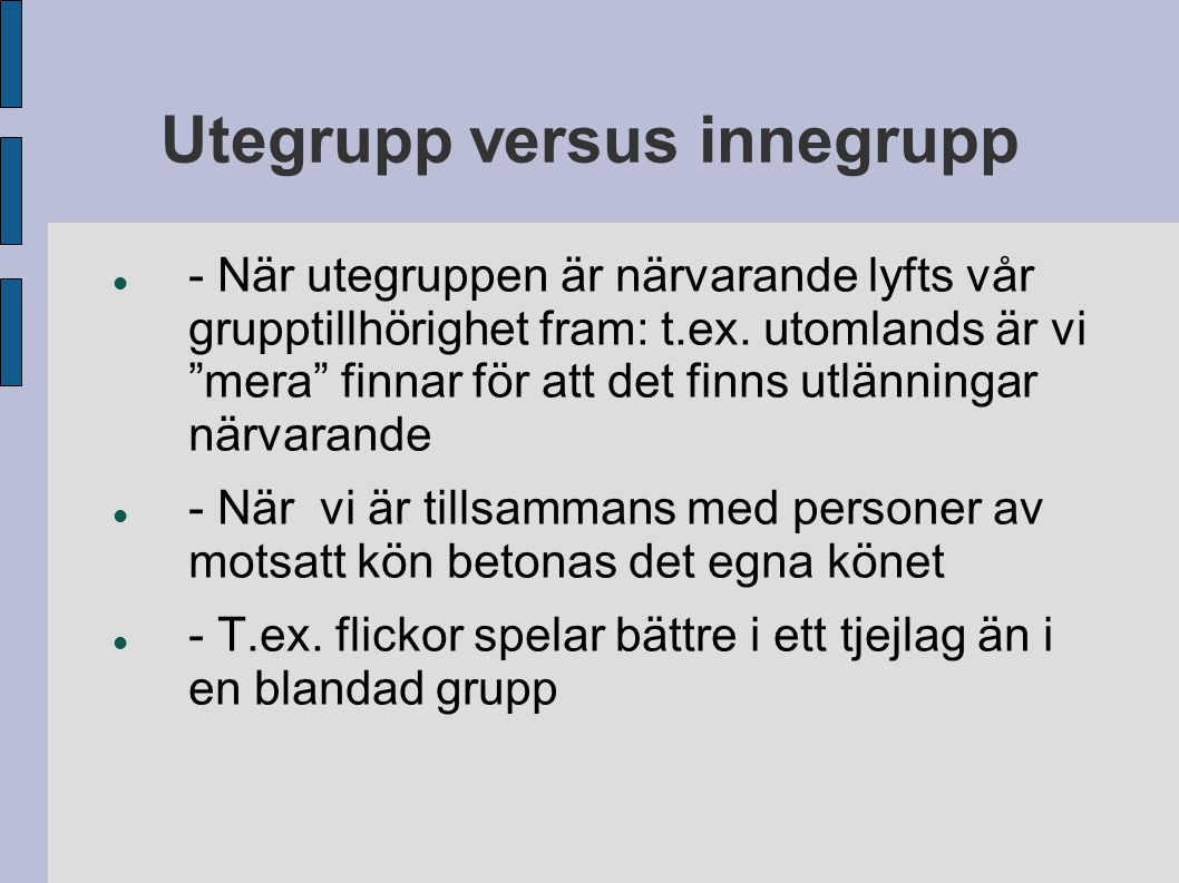 """Utegrupp versus innegrupp - När utegruppen är närvarande lyfts vår grupptillhörighet fram: t.ex. utomlands är vi """"mera"""" finnar för att det finns utlän"""