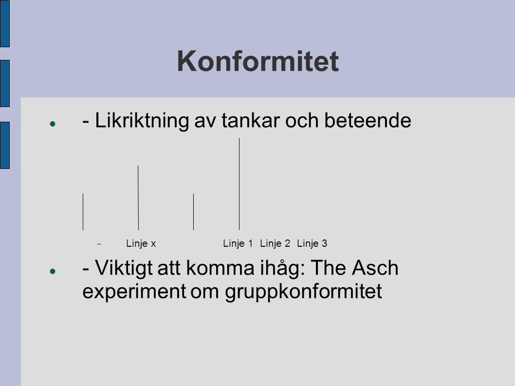 Konformitet - Likriktning av tankar och beteende  Linje xLinje 1 Linje 2Linje 3 - Viktigt att komma ihåg: The Asch experiment om gruppkonformitet