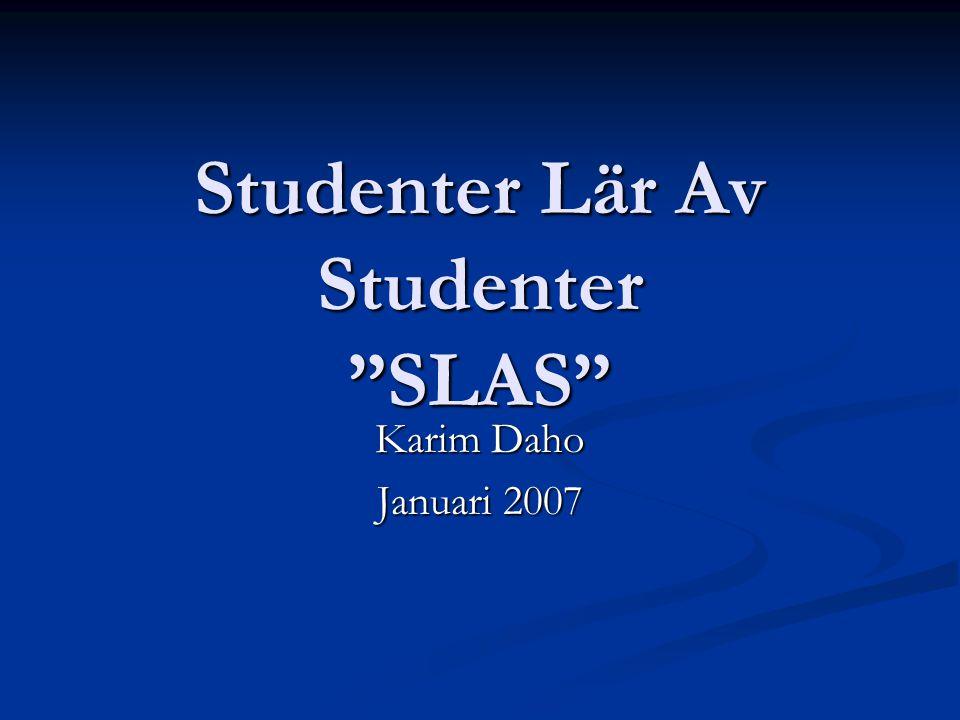 """Studenter Lär Av Studenter """"SLAS"""" Karim Daho Januari 2007"""