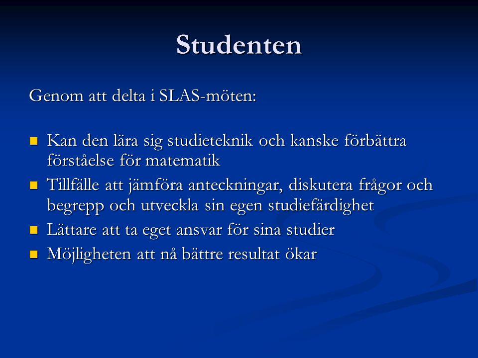 Studenten Genom att delta i SLAS-möten: Kan den lära sig studieteknik och kanske förbättra förståelse för matematik Kan den lära sig studieteknik och