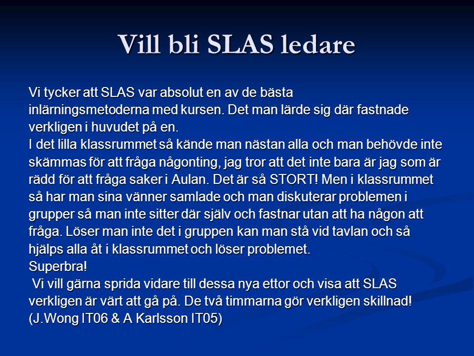 Vill bli SLAS ledare Vi tycker att SLAS var absolut en av de bästa inlärningsmetoderna med kursen. Det man lärde sig där fastnade verkligen i huvudet