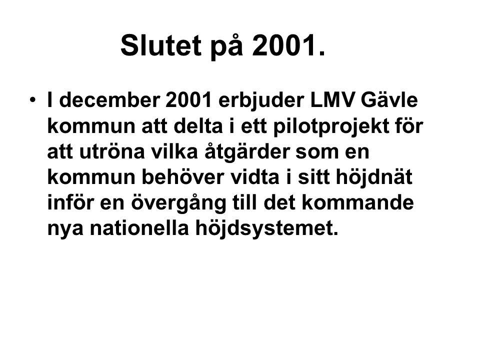 Slutet på 2001. I december 2001 erbjuder LMV Gävle kommun att delta i ett pilotprojekt för att utröna vilka åtgärder som en kommun behöver vidta i sit