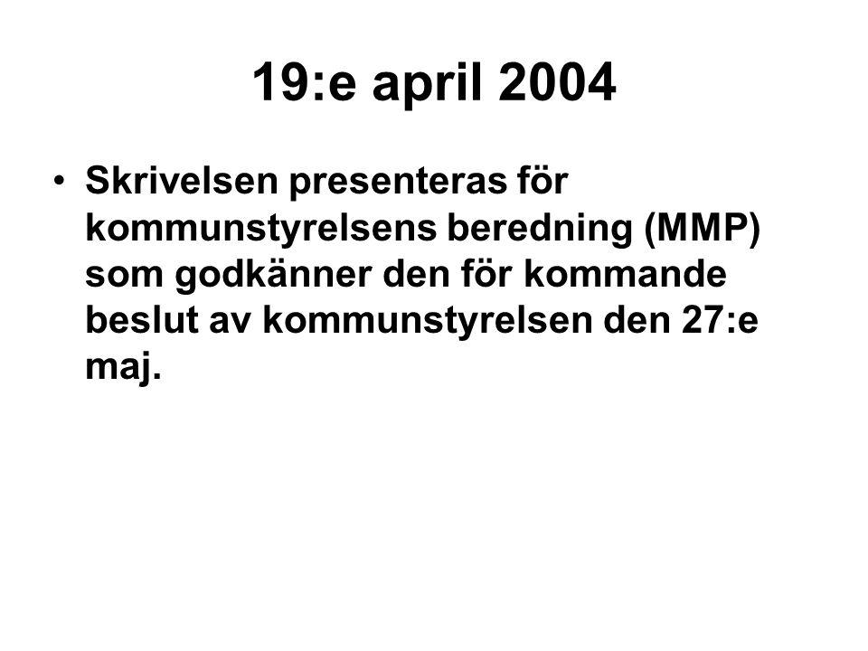 19:e april 2004 Skrivelsen presenteras för kommunstyrelsens beredning (MMP) som godkänner den för kommande beslut av kommunstyrelsen den 27:e maj.
