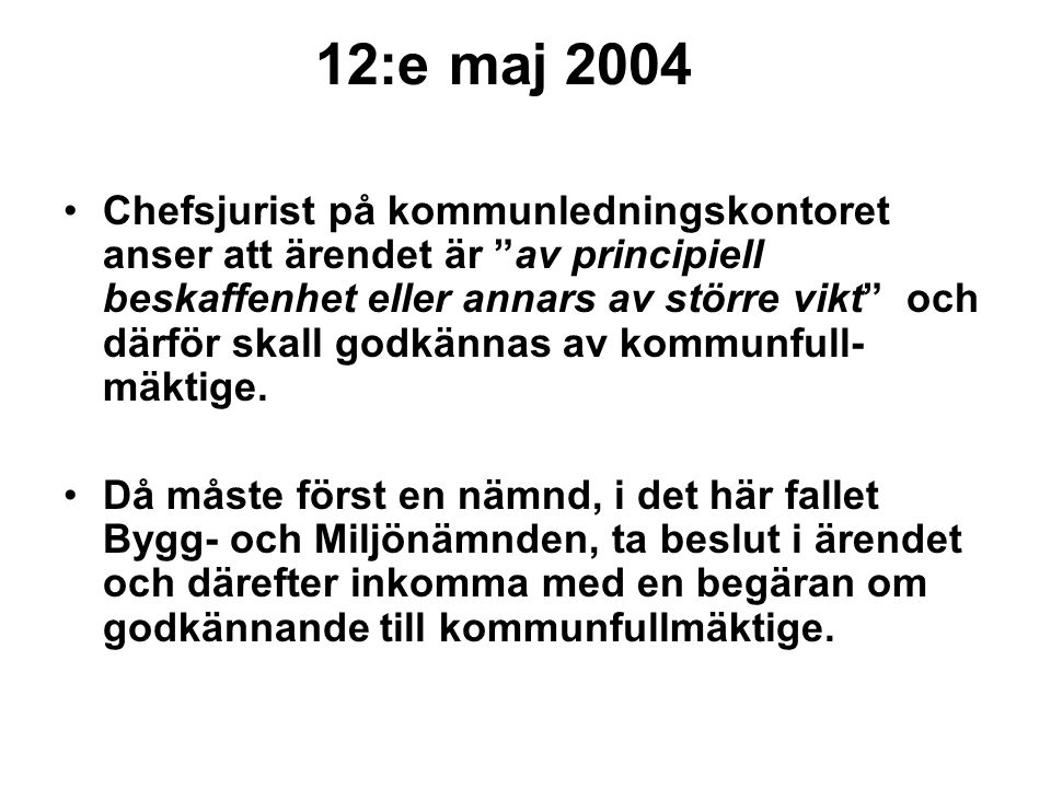 """12:e maj 2004 Chefsjurist på kommunledningskontoret anser att ärendet är """"av principiell beskaffenhet eller annars av större vikt"""" och därför skall go"""