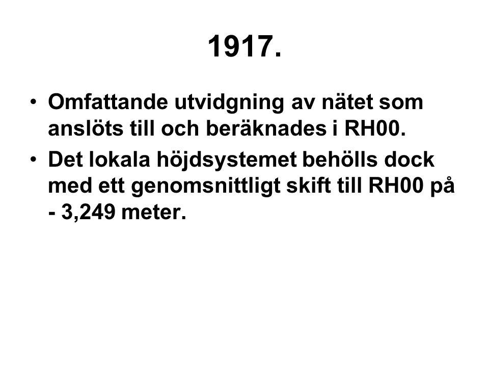 1917. Omfattande utvidgning av nätet som anslöts till och beräknades i RH00. Det lokala höjdsystemet behölls dock med ett genomsnittligt skift till RH