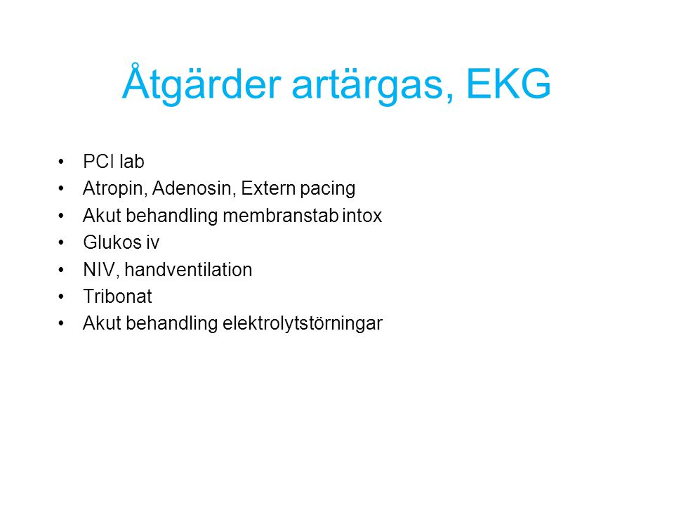 Åtgärder artärgas, EKG PCI lab Atropin, Adenosin, Extern pacing Akut behandling membranstab intox Glukos iv NIV, handventilation Tribonat Akut behandl