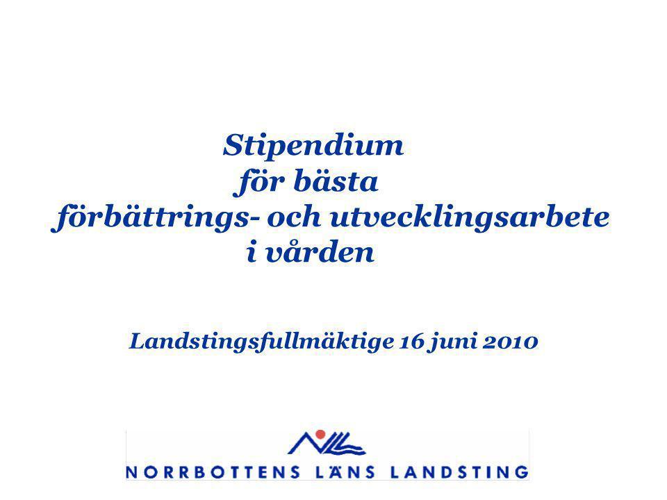 Stipendium för bästa förbättrings- och utvecklingsarbete i vården Landstingsfullmäktige 16 juni 2010