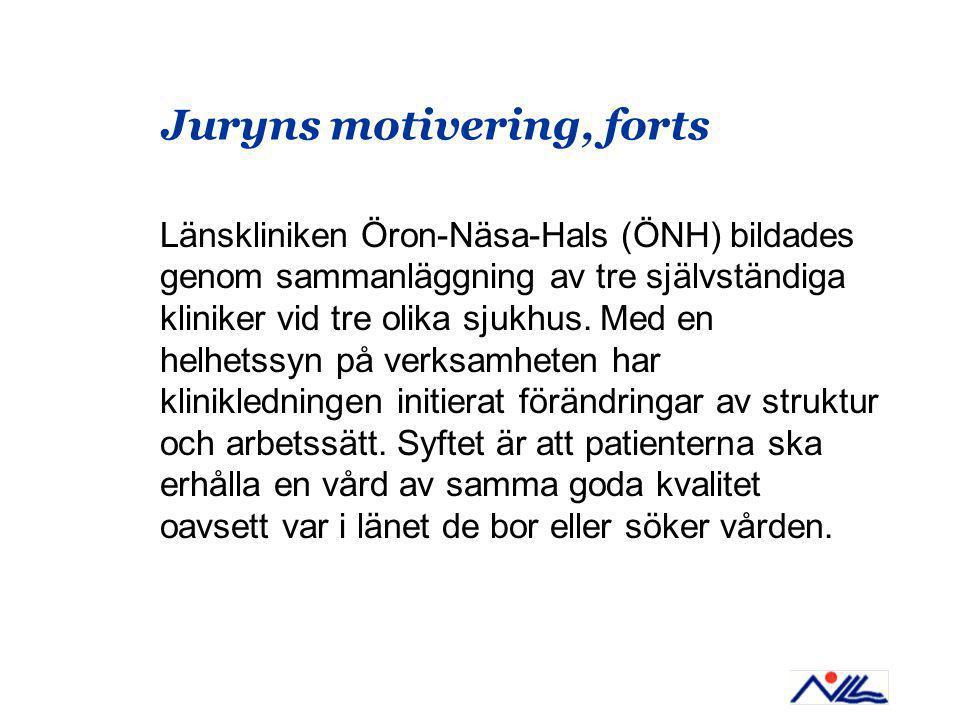 Juryns motivering, forts Länskliniken Öron-Näsa-Hals (ÖNH) bildades genom sammanläggning av tre självständiga kliniker vid tre olika sjukhus.